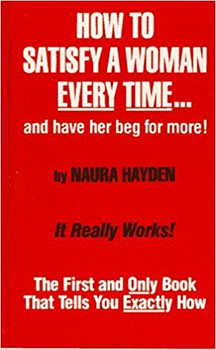By Naura Hayden - How to Satisfy a Woman Every Time...and Have Her Beg for More!
