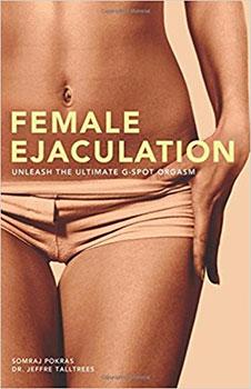 Female Ejaculation: Unleash the Ultimate G-Spot Orgasm by Somraj Pokras