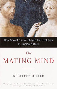 The Mating Mind: How Sexual Choice Shaped the Evolution of Human Nature